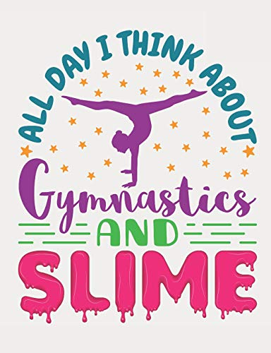 All Day I Think About Gymnastics And Slime: Gymnastics Composition Book, Blank Paperback Notebook For Gymnast To Write In, 150 Pages, college ruled por Deliles Gifts