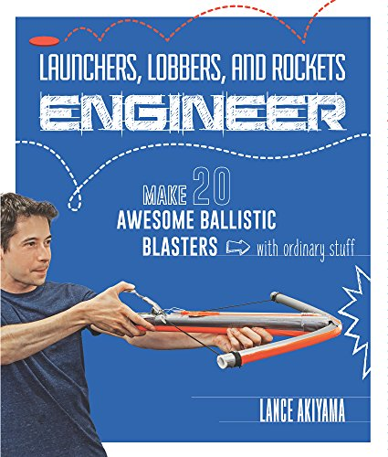 Launchers, Lobbers, and Rockets Engineer: Make 20 Awesome Ballistic Blasters with Ordinary Stuff ()