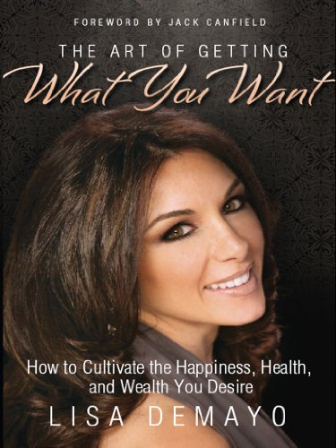 (The Art of Getting What You Want: How to Cultivate the Happiness, Health, and Wealth You Desire)