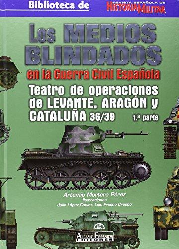 Descargar Libro Medios Blindados En La Guerra Civil Española, Los - Teatro De Operaciones De Levante, Aragón Y Cataluña Artemio Mortera Perez