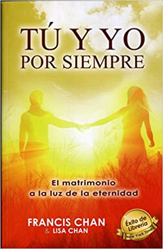 Tu y yo por siempre (Spanish Edition): Francis and Lisa Chan: 9789588867168: Amazon.com: Books
