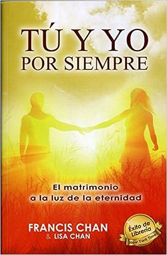 Tu y yo por siempre (Spanish Edition): Francis and Lisa Chan: 9789588867168: Amazon.com: Books