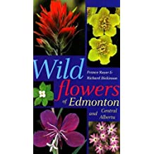 By France Royer Wildflowers of Edmonton and Central Alberta [Paperback]