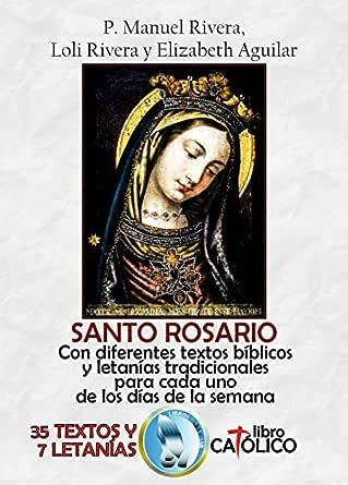 SANTO ROSARIO. CON DIFERENTES TEXTOS BÍBLICOS Y LETANÍAS