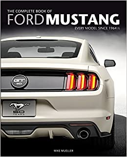 5f75da61 The Complete Book of Ford Mustang: Every Model Since 1964 1/2 (Complete  Book Series): Mike Mueller: 9780760346624: Amazon.com: Books