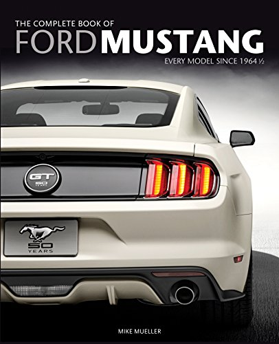 The Complete Book of Ford Mustang: Every Model Since 1964 1/2 (Complete Book -