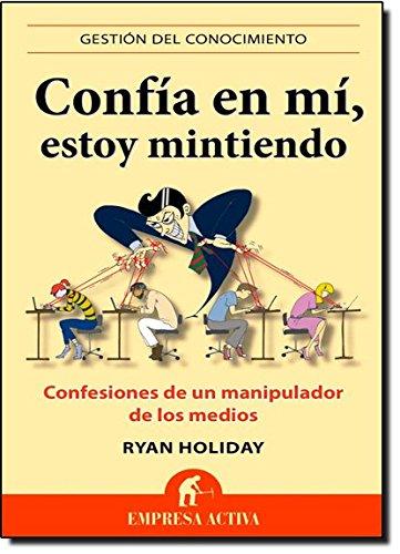 Confia En Mi, Estoy Mintiendo (Spanish Edition) [Ryan Holiday] (Tapa Blanda)