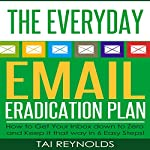 The Everyday Email Eradication Plan: How to Get Your Inbox Down to Zero and Keep It That Way in 6 Easy Steps!: Technology Dominance, Book 1 | Tai Reynolds