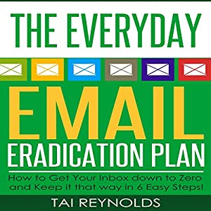 The Everyday Email Eradication Plan: How to Get Your Inbox Down to Zero and Keep It That Way in 6 Easy Steps! Audiobook