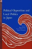 Political Opposition and Local Politics in Japan, , 0691101094
