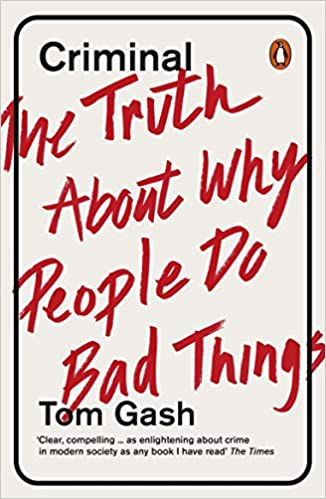 Criminal: The Truth About Why People Do Bad Things