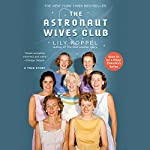 The Astronaut Wives Club: A True Story | Lily Koppel