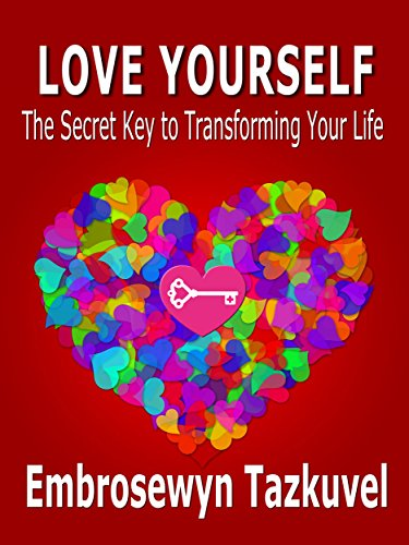 Love yourself the secret key to transforming your life kindle love yourself the secret key to transforming your life by tazkuvel embrosewyn fandeluxe Images