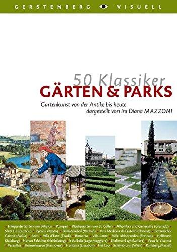 50 Klassiker Gärten & Parks: Gartenkunst von der Antike bis heute