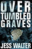 Over Tumbled Graves, Jess Walter, 0060988673