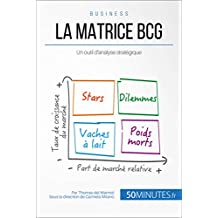 La matrice BCG: Un outil d'analyse stratégique (Gestion & Marketing t. 10) (French Edition)