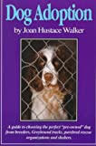 "Dog Adoption: A Guide to Choosing the Perfect ""Preowned"" Dog from Breeders, Dog Tracks, Purebred Rescue Organizations & Shelters"