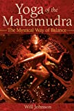 Yoga of the Mahamudra: The Mystical Way to Balance: The Mystical Way of Balance