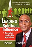 Leading by Spiritual Influence: Revealing Leadership Mysteries, Tobius Poswa, 1466370009