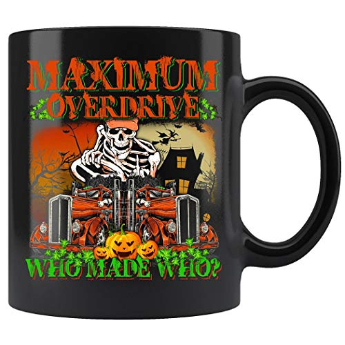Maximum Overdrive Who Made Who - Truck Driver Halloween Mug Coffee Mug 11oz Gift Tea Cups - Overdrive Truck Maximum