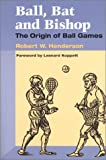 Ball, Bat and Bishop: THE ORIGIN OF BALL GAMES
