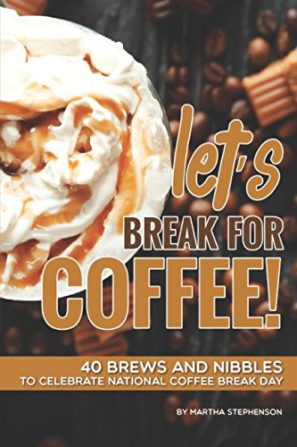 Let's Break for Coffee!: 40 Brews and Nibbles to Celebrate National Coffee...