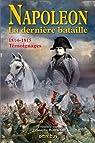 Napoléon La dernière bataille : 1814-1815, Témoignages par Bourachot