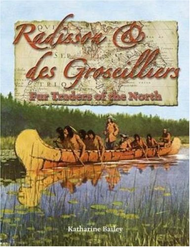 Radisson & des Groseilliers: Fur Traders of the North (In the Footsteps of Explorers)