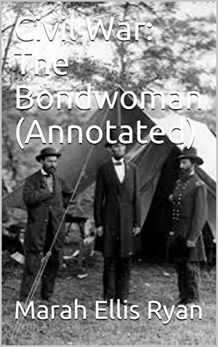 Civil War: The Bondwoman  (Annotated) por Marah Ellis Ryan