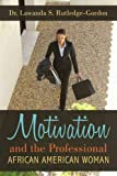 Motivation and the Professional African American Woman, Lawanda S. Rutledge, 1438908237