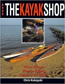 Book Kayak Shop: Three Elegant Wooden Kayaks Anyone Can Build