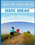100 of the Best Date Ideas and Tips in Los Angeles, Alexander Trost and Vadim Kravetsky, 1484190424