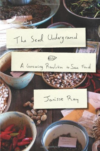 The Seed Underground: A Growing Revolution to Save Food by Ray, Janisse (7/6/2012)
