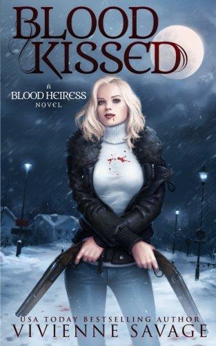 Blood Kissed: An Urban Fantasy Novel (Blood Heiress) (Volume 1)