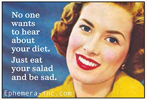 Ephemera, Inc No one Wants to Hear About Your Diet. Just eat Your Salad and be sad. - Rectangle Magnet