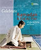 Holidays Around the World: Celebrate Ramadan and Eid Al-Fitr: With Praying, Fasting, and Charity offers
