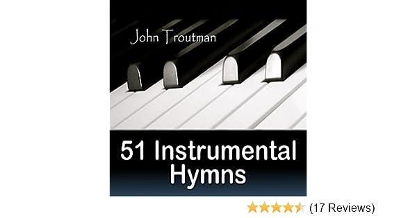51 Instrumental Hymns by John Troutman on Amazon Music