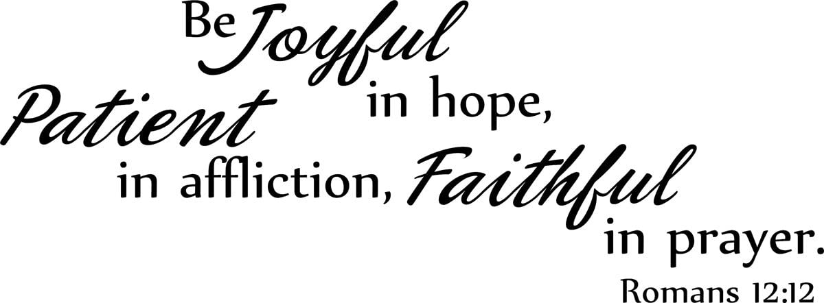 Wall Decal Quote Be Joyful in Hope Patient in Affliction Faithful in Prayer Romans 12:12 Bible Verse Christian Scripture