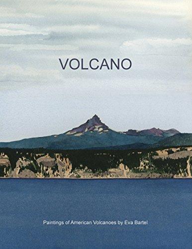 Volcano: Paintings Of American Volcanoes By Eva Bartel