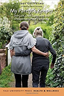 Book Cover: My Parent's Keeper: The Guilt, Grief, Guesswork, and Unexpected Gifts of Caregiving