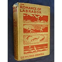 The Romance of Labrador by Sir Wilfred Grenfell
