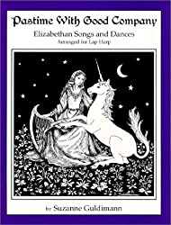 Pastime With Good Company : Elizabethan Songs and Ballads Arranged for Lap Harp