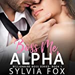 Boss Me, Alpha: Billionaire Boss Series | Sylvia Fox