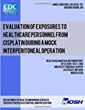 Evaluation of Exposures to Healthcare Personnel from Cisplatin During a Mock Interperitoneal Operation, James Couch and Gregory Burr, 1492989959