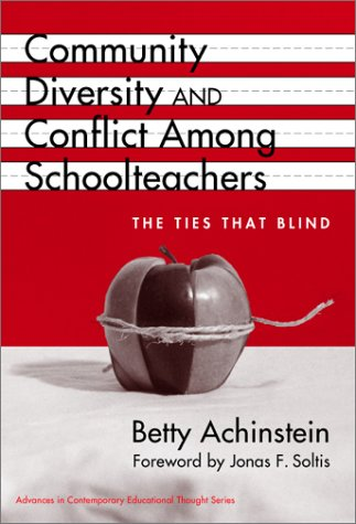 Community, Diversity, and Conflict Among Schoolteachers: The Ties That Blind (Advances in Contemporary Educational Thought Series)
