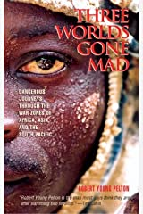 Three Worlds Gone Mad: Dangerous Journeys through the War Zones of Africa, Asia, and the South Pacific Paperback