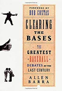 Clearing the Bases: The Greatest Baseball Debates of the Last Century by Thomas Dunne Books