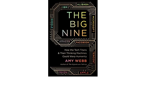 The Big Nine: How the Tech Titans and Their Thinking ...