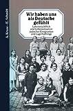Wir Haben Uns Als Deutsche Gefühlt : Lebensrückblick und Lebenssituation Jüdischer Emigranten und Lagerhäftlinge, Kruse, A. and Schmitt, E., 3642936881