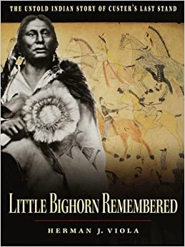Little Bighorn Remembered: The Untold Indian Story of